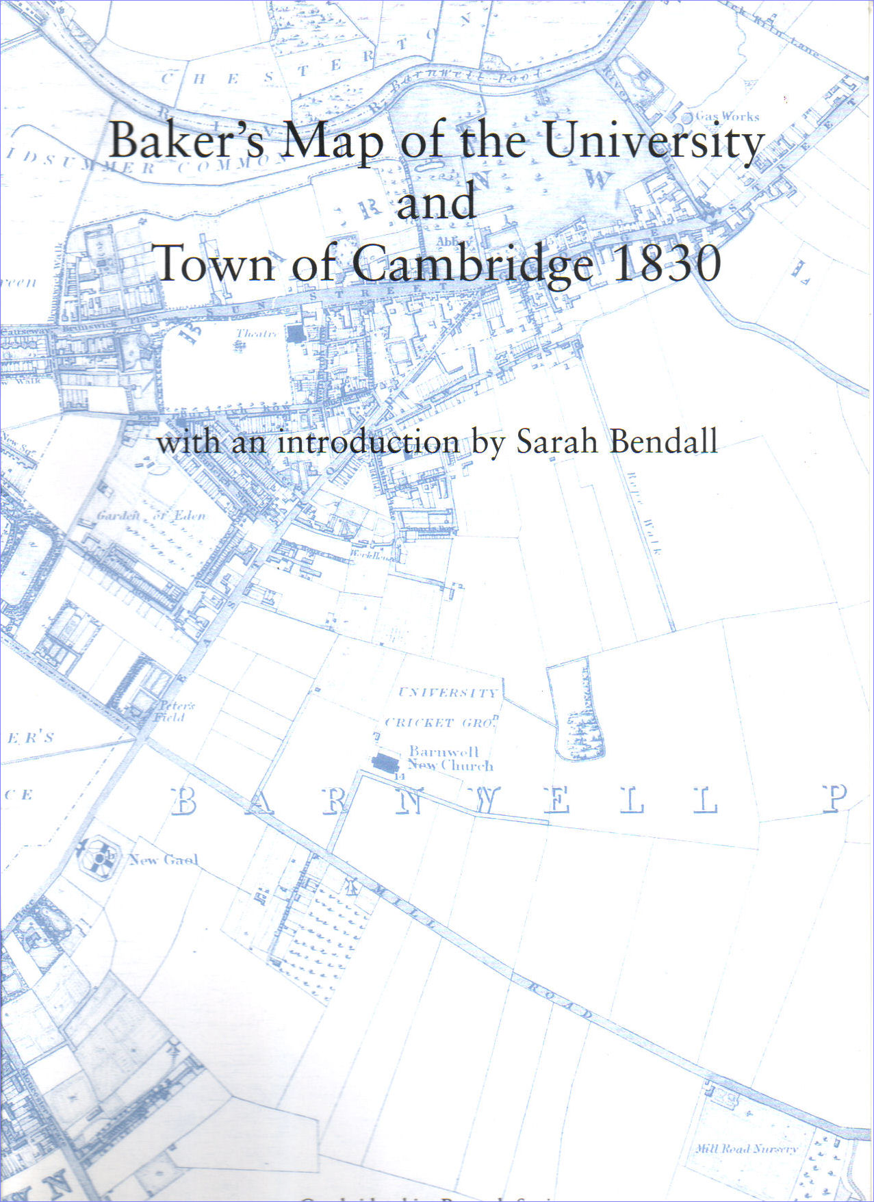 13. OUT OF PRINT. Baker's New Map of the Town and University of Cambridge, 1830. Reprinted with an introduction by Sarah Bendall.