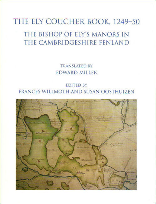 22. The Ely Coucher Book, 1249–50:  The Bishop of Ely's manors in the Cambridgeshire fenland, translated by Edward Miller. Edited by Frances Willmoth and Susan Oosthuizen