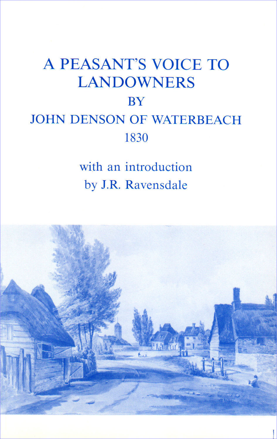 9. A Peasant's Voice to Landowners, by John Denson of Waterbeach, 1830. Reprinted with Masters' History of Waterbeach (1795). Introduction by Jack Ravensdale.