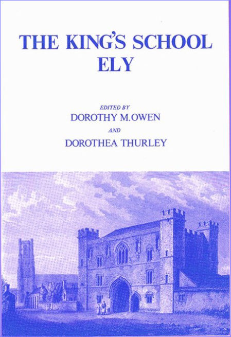 5. The King's School, Ely: a collection of documents relating to the history of the school and its scholars. Edited by Dorothy Owen and Dorothea Thurley​